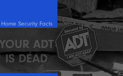 Why ADT Is Dead – Are You Really Safe?